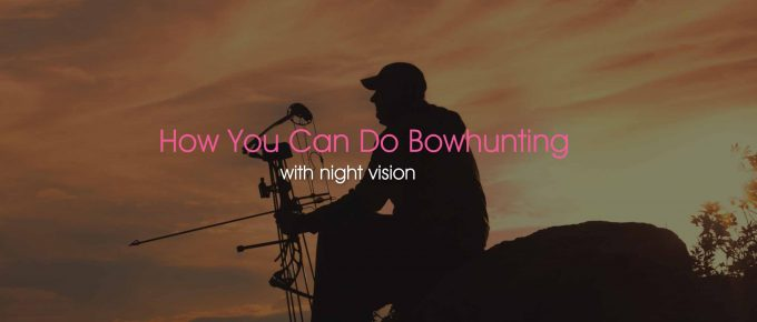 Tips on How You Can Do Bowhunting with Night Vision